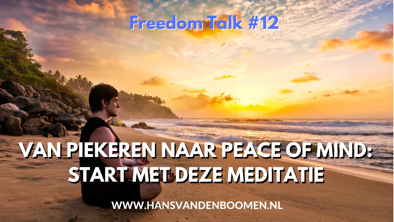 Freedom Talk 12 Van piekeren naar peace of mind